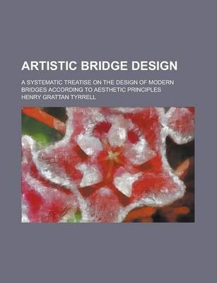 Artistic Bridge Design; A Systematic Treatise on the Design of Modern Bridges According to Aesthetic Principles