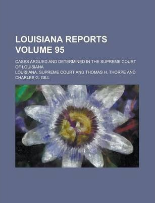 Louisiana Reports; Cases Argued and Determined in the Supreme Court of Louisiana Volume 95