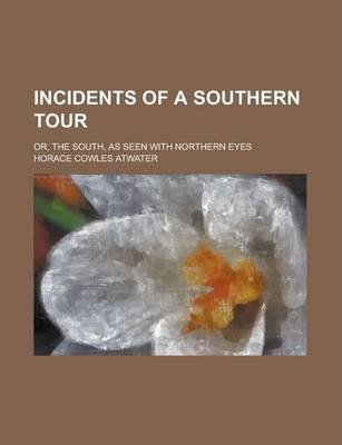 Incidents of a Southern Tour; Or, the South, as Seen with Northern Eyes