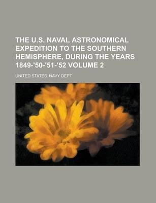 The U.S. Naval Astronomical Expedition to the Southern Hemisphere, During the Years 1849-'50-'51-'52 Volume 2