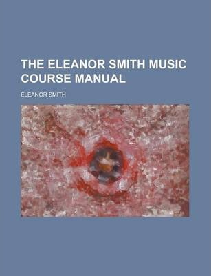 The Eleanor Smith Music Course Manual