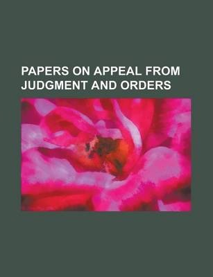 Papers on Appeal from Judgment and Orders