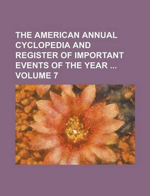 The American Annual Cyclopedia and Register of Important Events of the Year Volume 7