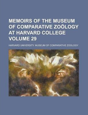 Memoirs of the Museum of Comparative Zoology at Harvard College Volume 29