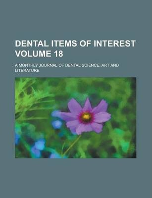 Dental Items of Interest; A Monthly Journal of Dental Science, Art and Literature Volume 18