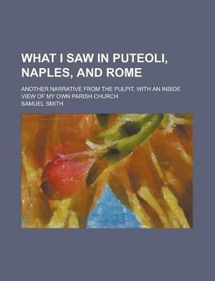 What I Saw in Puteoli, Naples, and Rome; Another Narrative from the Pulpit, with an Inside View of My Own Parish Church