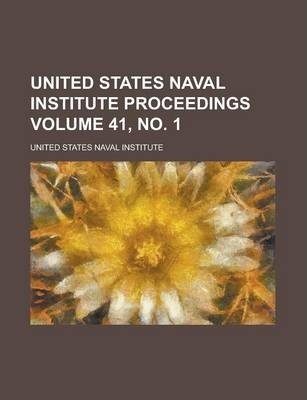 United States Naval Institute Proceedings Volume 41, No. 1