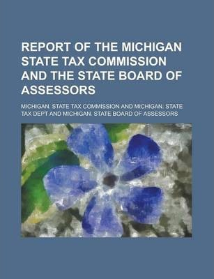 Report of the Michigan State Tax Commission and the State Board of Assessors