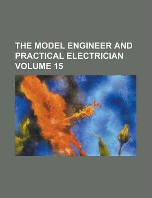 The Model Engineer and Practical Electrician Volume 15