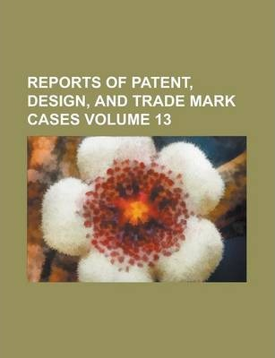 Reports of Patent, Design, and Trade Mark Cases Volume 13