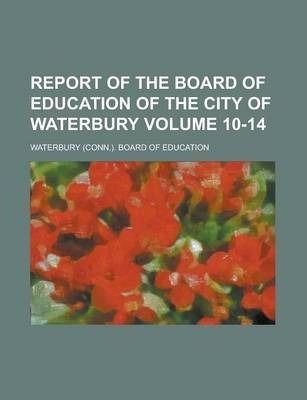 Report of the Board of Education of the City of Waterbury Volume 10-14