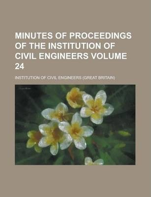 Minutes of Proceedings of the Institution of Civil Engineers Volume 24