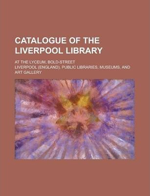 Catalogue of the Liverpool Library; At the Lyceum, Bold-Street