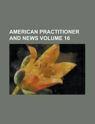 American Practitioner and News Volume 16