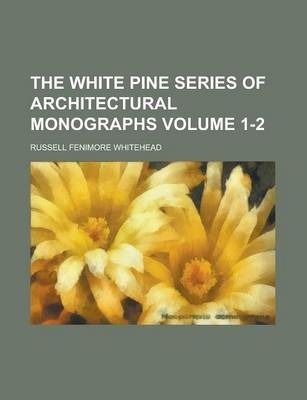 The White Pine Series of Architectural Monographs Volume 1-2