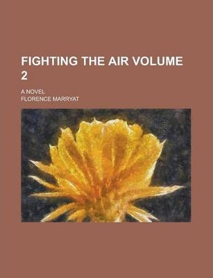 Fighting the Air; A Novel Volume 2