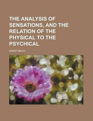 The Analysis of Sensations, and the Relation of the Physical to the Psychical