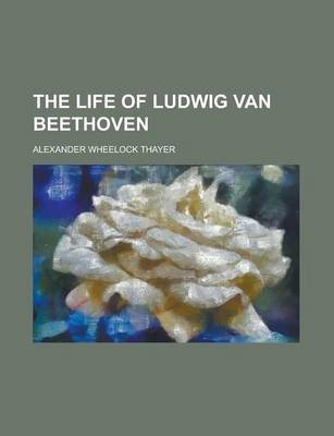The Life of Ludwig Van Beethoven Volume 3