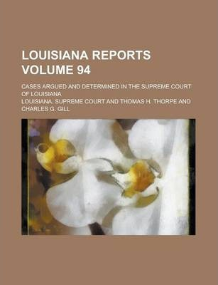 Louisiana Reports; Cases Argued and Determined in the Supreme Court of Louisiana Volume 94