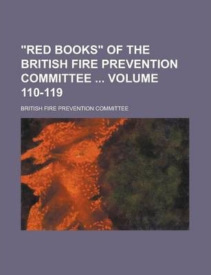 """""""Red Books"""" of the British Fire Prevention Committee Volume 110-119"""
