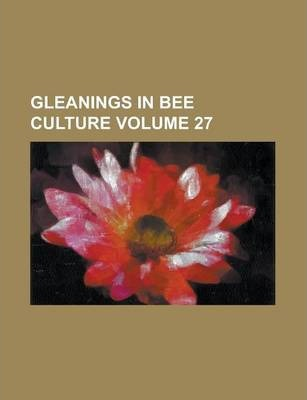 Gleanings in Bee Culture Volume 27