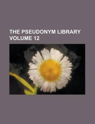 The Pseudonym Library Volume 12