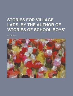 Stories for Village Lads, by the Author of 'Stories of School Boys'