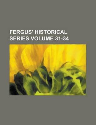 Fergus' Historical Series Volume 31-34