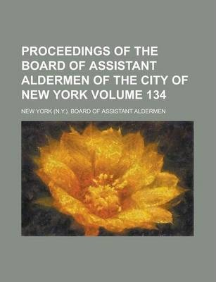 Proceedings of the Board of Assistant Aldermen of the City of New York Volume 134