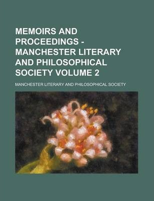 Memoirs and Proceedings - Manchester Literary and Philosophical Society Volume 2