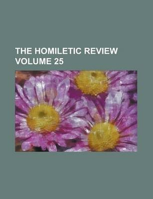 The Homiletic Review Volume 25