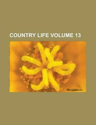 Country Life Volume 13