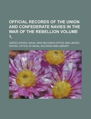Official Records of the Union and Confederate Navies in the War of the Rebellion Volume 1,