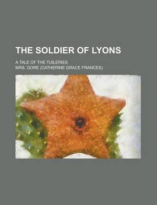 The Soldier of Lyons; A Tale of the Tuileries