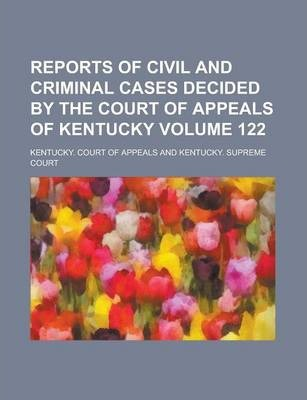 Reports of Civil and Criminal Cases Decided by the Court of Appeals of Kentucky Volume 122