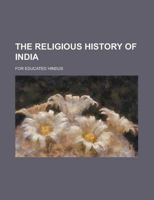 The Religious History of India; For Educated Hindus