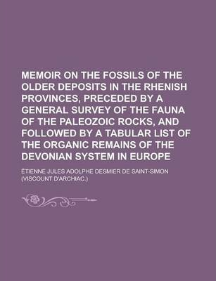 Memoir on the Fossils of the Older Deposits in the Rhenish Provinces, Preceded by a General Survey of the Fauna of the Paleozoic Rocks, and Followed by a Tabular List of the Organic Remains of the Devonian System in Europe