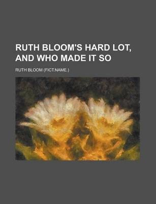 Ruth Bloom's Hard Lot, and Who Made It So