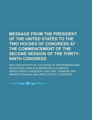 Message from the President of the United States to the Two Houses of Congress at the Commencement of the Second Session of the Thirty-Ninth Congress; With the Reports of the Heads of Departments and Selections from Accompanying Documents
