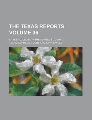 The Texas Reports; Cases Adjudged in the Supreme Court ... Volume 36