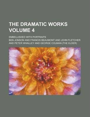 The Dramatic Works; Embellished with Portraits Volume 4