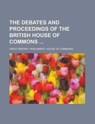 The Debates and Proceedings of the British House of Commons