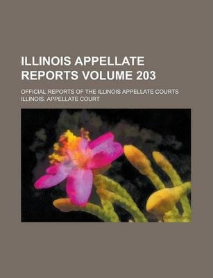 Illinois Appellate Reports; Official Reports of the Illinois Appellate Courts Volume 203