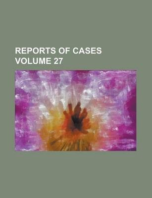 Reports of Cases Volume 27