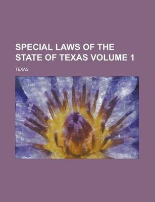 Special Laws of the State of Texas Volume 1