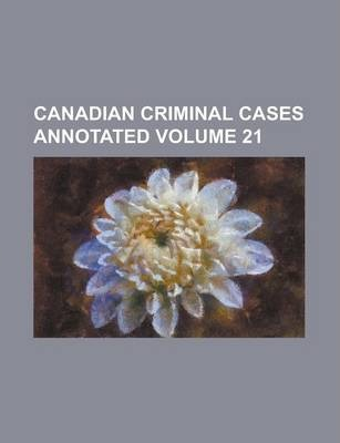 Canadian Criminal Cases Annotated Volume 21