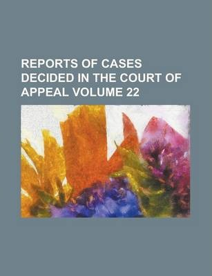 Reports of Cases Decided in the Court of Appeal Volume 22