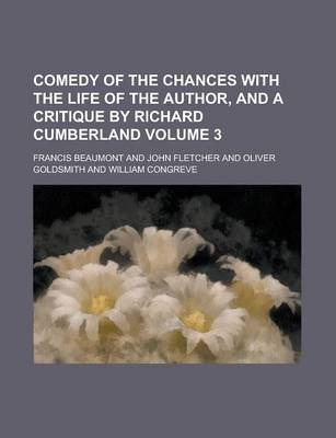 Comedy of the Chances with the Life of the Author, and a Critique by Richard Cumberland Volume 3