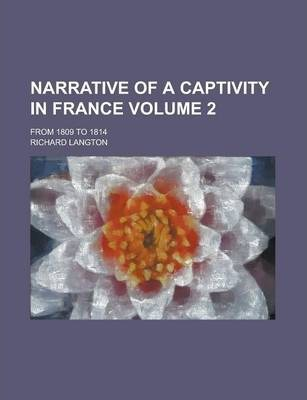 Narrative of a Captivity in France; From 1809 to 1814 Volume 2