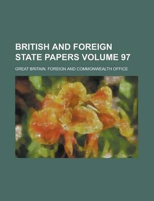 British and Foreign State Papers Volume 97
